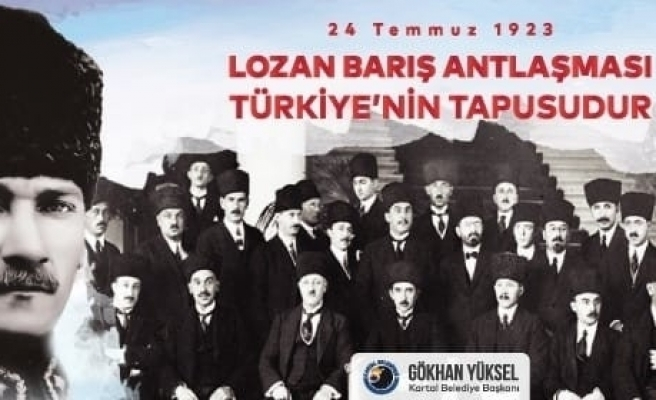 """Kartal Belediye Başkanı Yüksel: """"Lozan, Cumhuriyetimizin kuruluş belgesidir"""""""